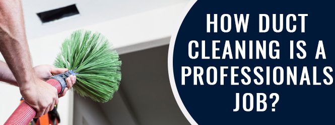 How Duct Cleaning Is A Professionals Job?